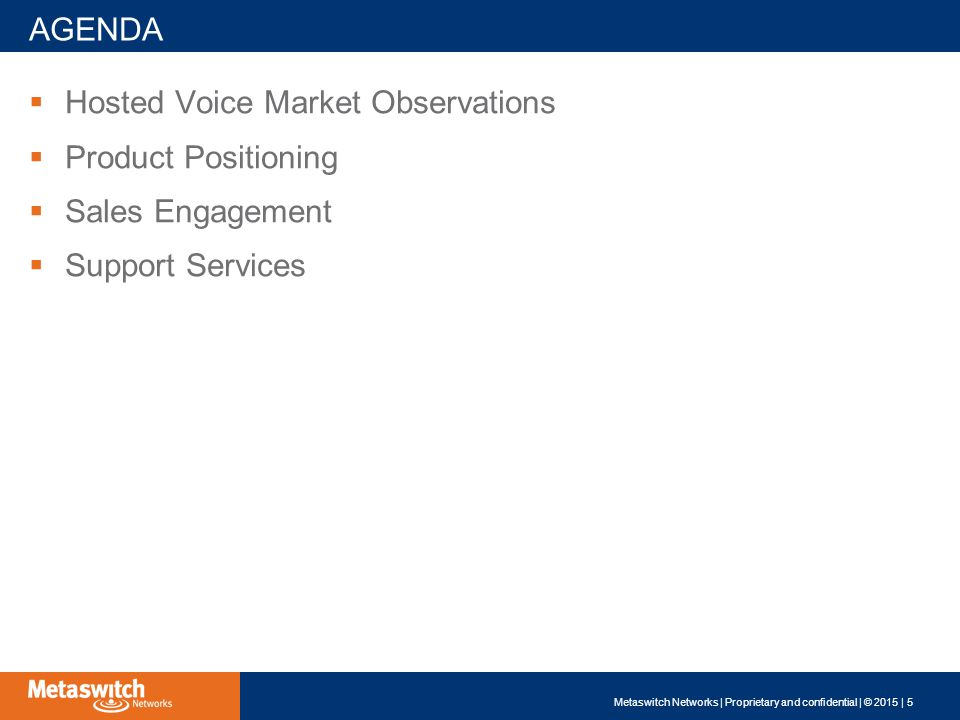  Hosted Voice Market Observations  Product Positioning  Sales Engagement  Support Services AGENDA Metaswitch Networks | Proprietary and confidential | © 2015 | 5