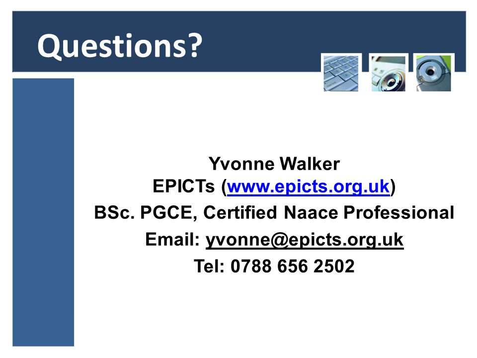 Yvonne Walker EPICTs (www.epicts.org.uk)www.epicts.org.uk BSc. PGCE, Certified Naace Professional Email: yvonne@epicts.org.uk Tel: 0788 656 2502 Quest