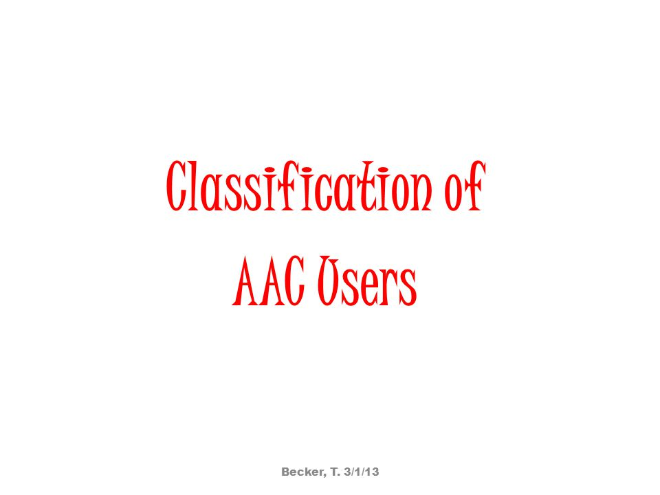 Classification of AAC Users Becker, T. 3/1/13
