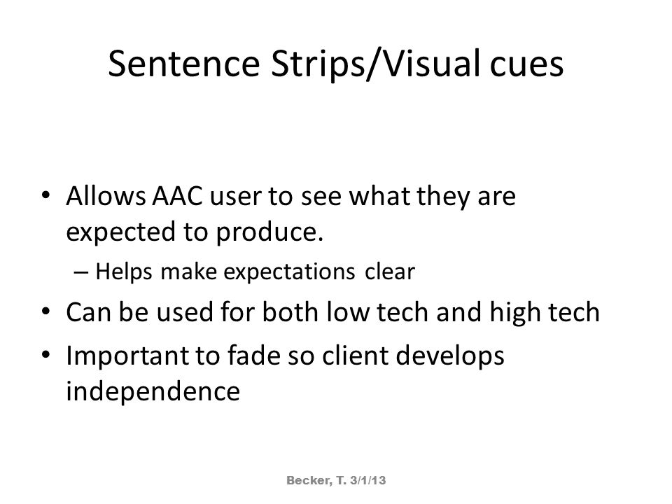 Sentence Strips/Visual cues Allows AAC user to see what they are expected to produce.
