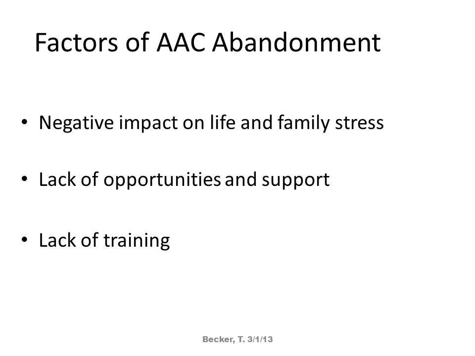 Factors of AAC Abandonment Negative impact on life and family stress Lack of opportunities and support Lack of training Becker, T.