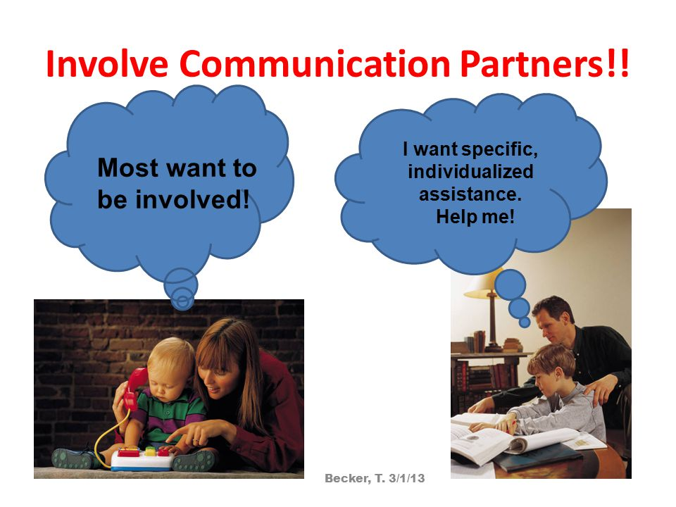 Involve Communication Partners!. Most want to be involved.