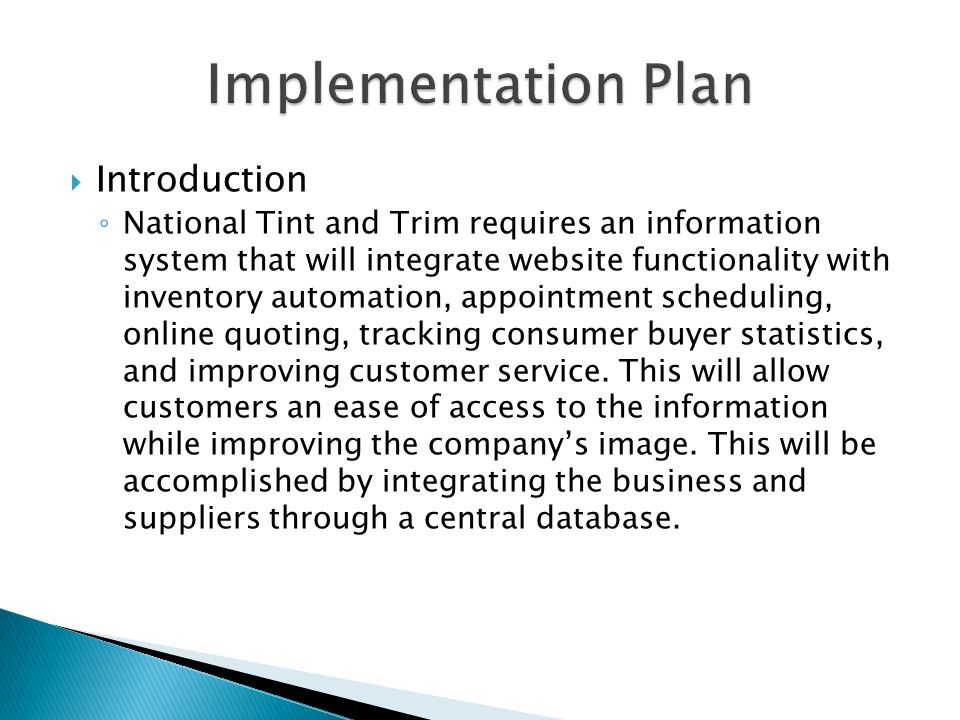  Introduction ◦ National Tint and Trim requires an information system that will integrate website functionality with inventory automation, appointment scheduling, online quoting, tracking consumer buyer statistics, and improving customer service.