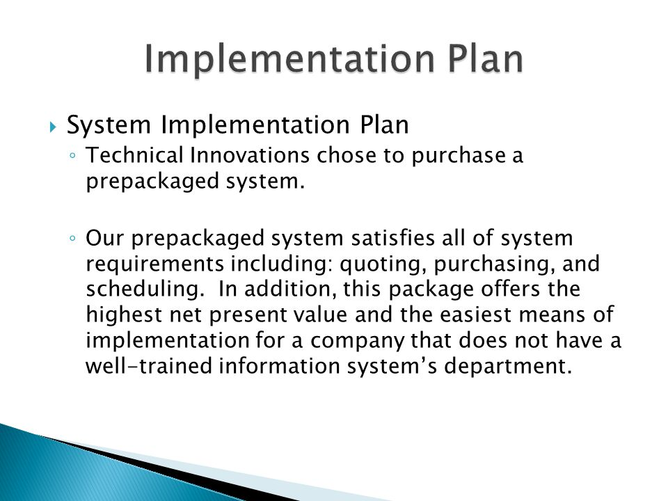  System Implementation Plan ◦ Technical Innovations chose to purchase a prepackaged system.