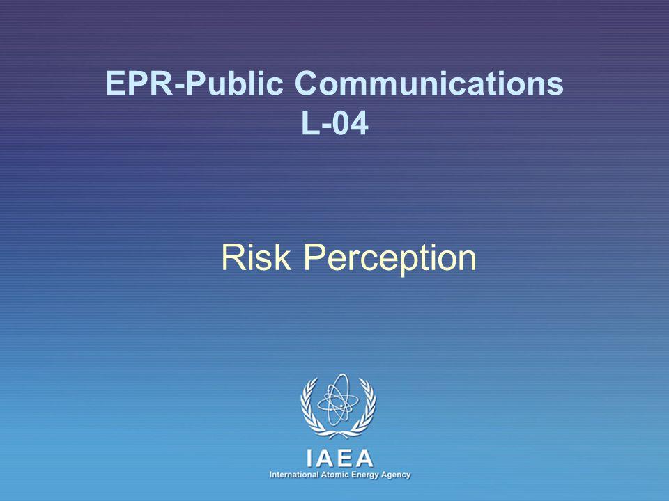 IAEA International Atomic Energy Agency EPR-Public Communications L-04 Risk Perception