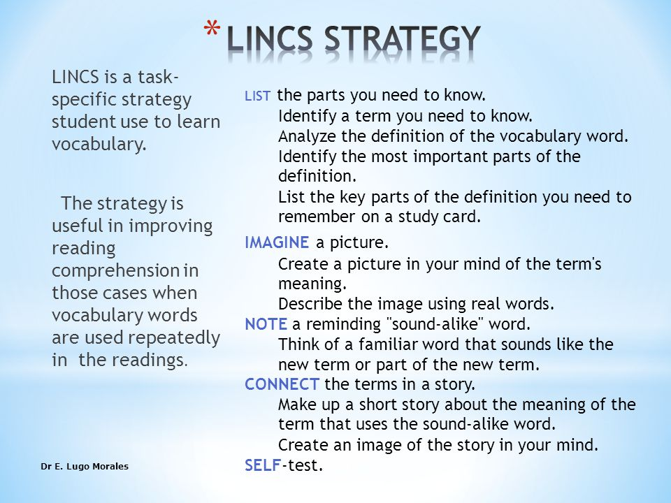 Dr E. Lugo Morales9 LINCS is a task- specific strategy student use to learn vocabulary.