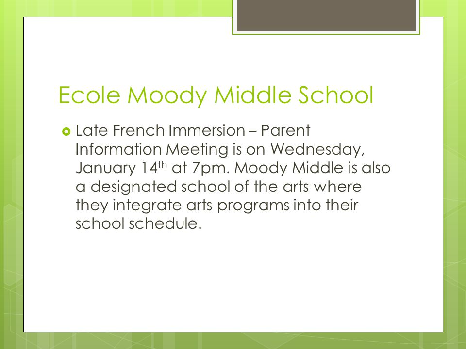 Ecole Moody Middle School  Late French Immersion – Parent Information Meeting is on Wednesday, January 14 th at 7pm. Moody Middle is also a designate