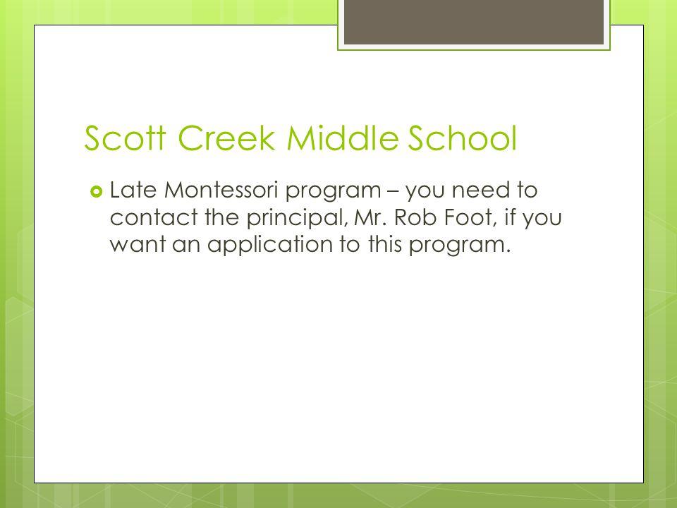 Scott Creek Middle School  Late Montessori program – you need to contact the principal, Mr.