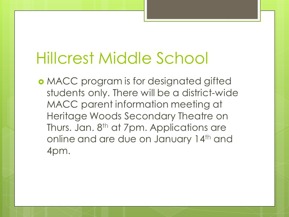 Hillcrest Middle School  MACC program is for designated gifted students only.