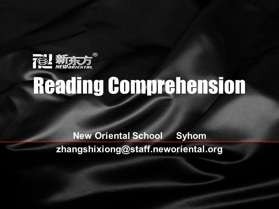 Reading Comprehension New Oriental School Syhom zhangshixiong@staff.neworiental.org