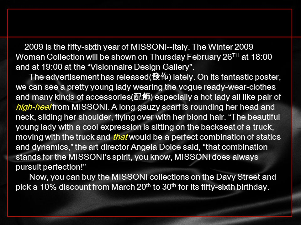 2009 is the fifty-sixth year of MISSONI--Italy.