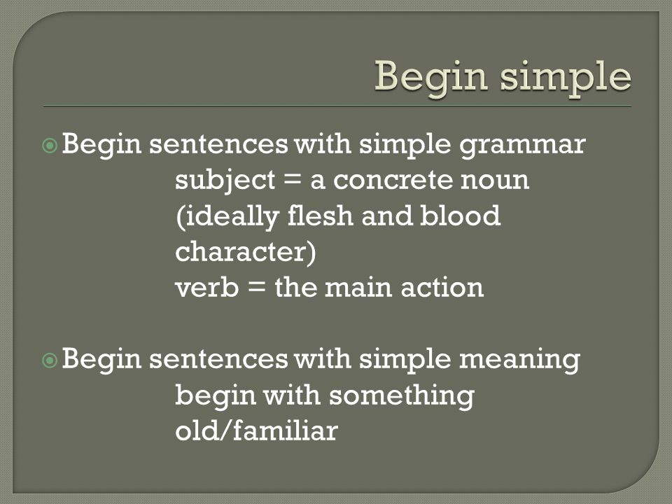  Complex grammar can come at end of sentence nominalizations; long complex phrases and clauses  Complex meanings should come at end of sentence end with something new end with any unfamiliar technical terms