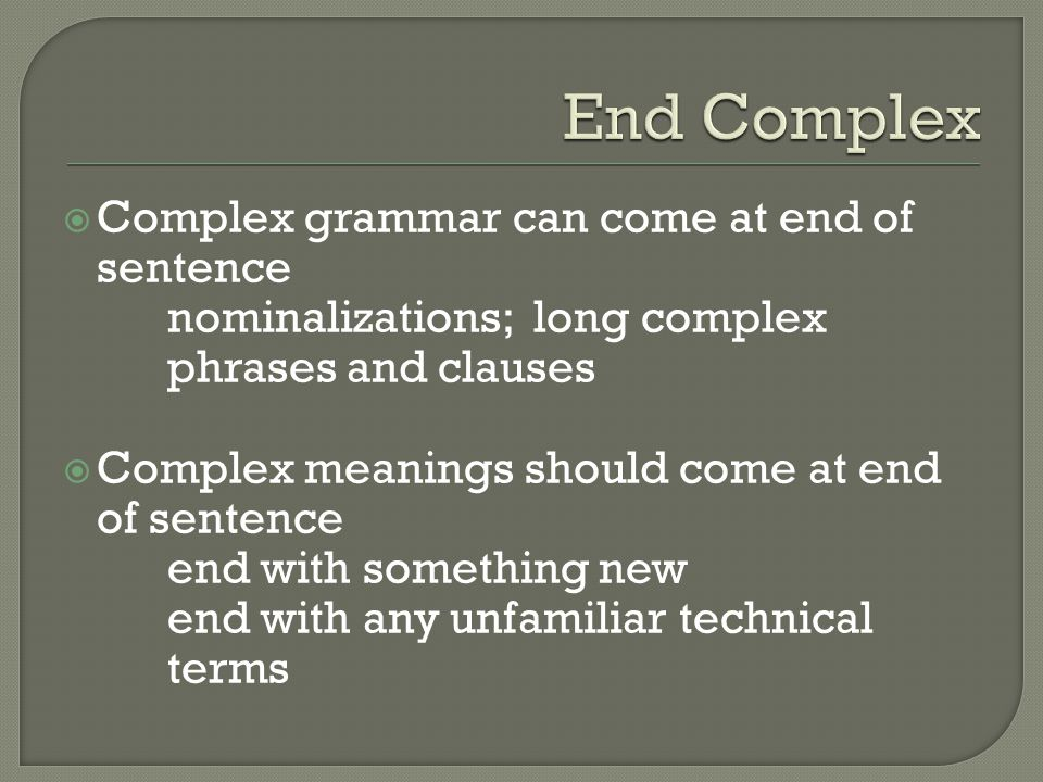 Lesson 6: emphasis Arrange sentences so that complex grammar and new info, particularly unfamiliar terms, come at the end of the sentence.