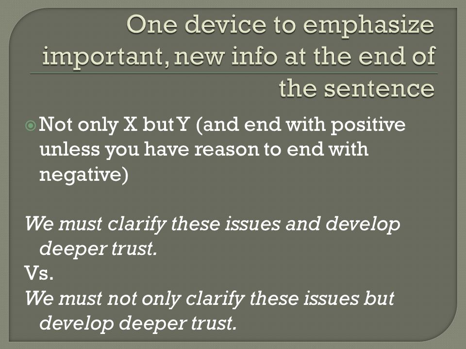  Not only X but Y (and end with positive unless you have reason to end with negative) We must clarify these issues and develop deeper trust.