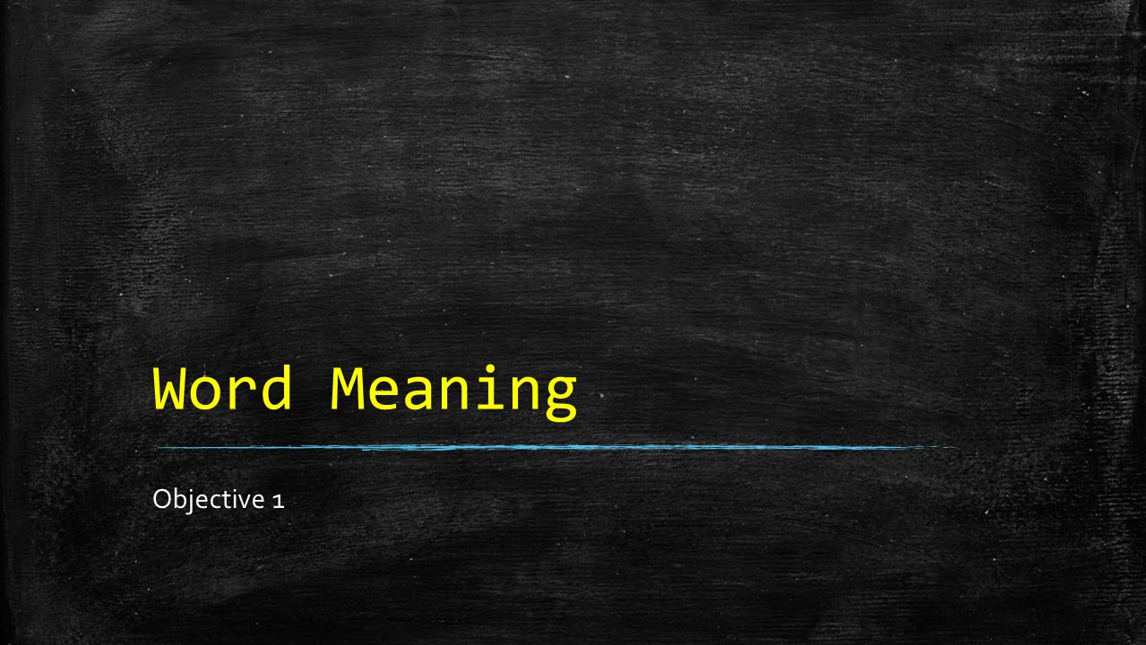 Word Meaning Objective 1