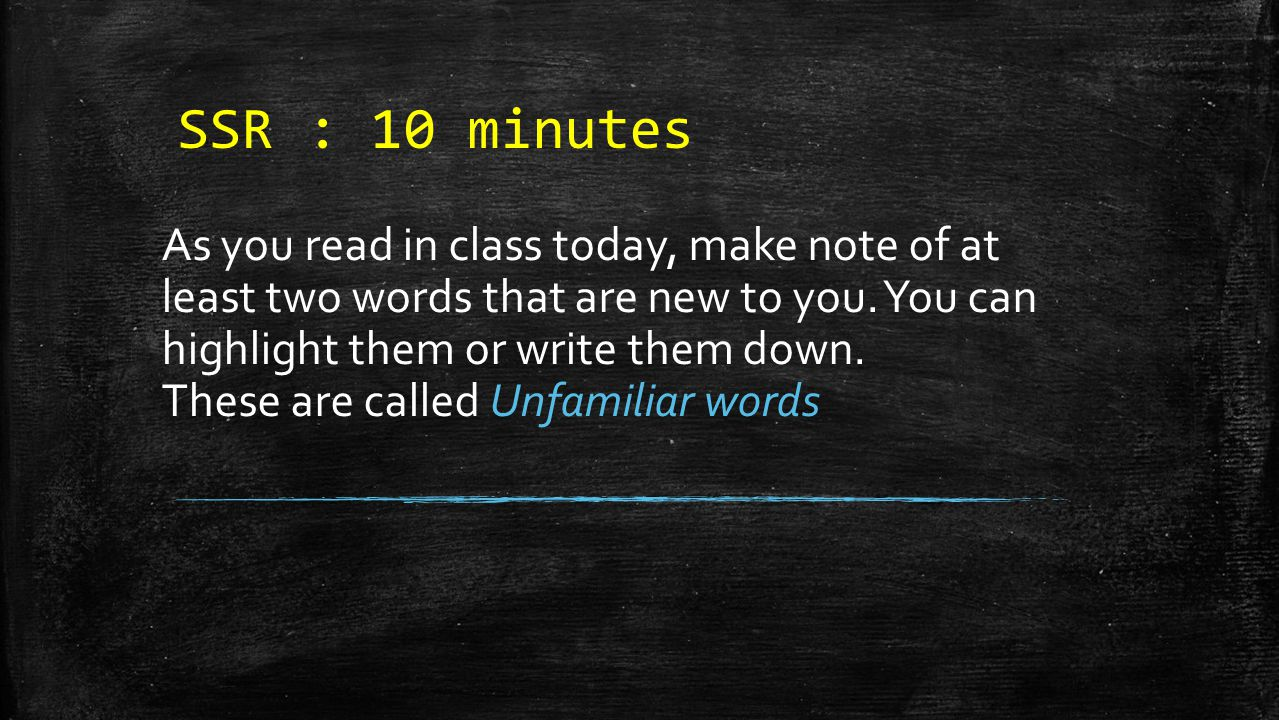 SSR : 10 minutes As you read in class today, make note of at least two words that are new to you.