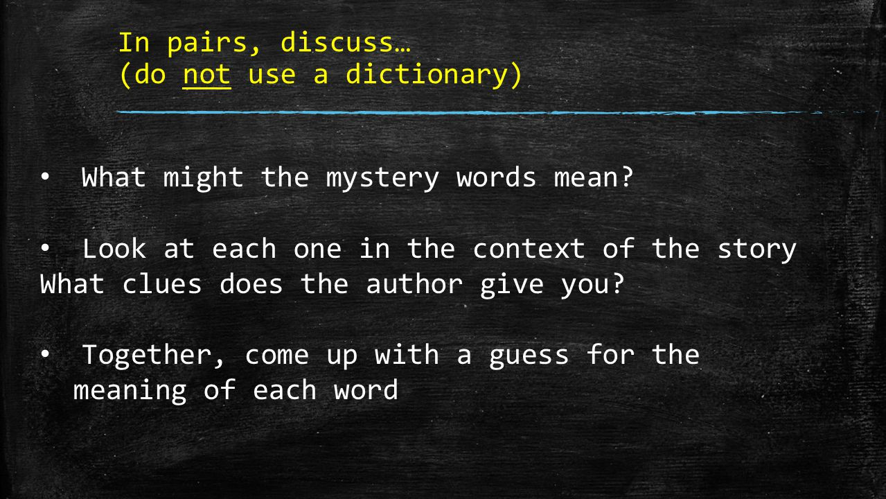 In pairs, discuss… (do not use a dictionary) What might the mystery words mean? Look at each one in the context of the story What clues does the autho