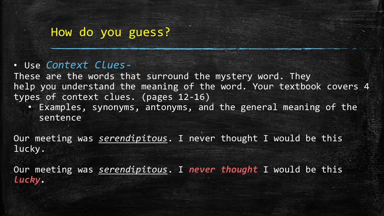 How do you guess. Use Context Clues- These are the words that surround the mystery word.