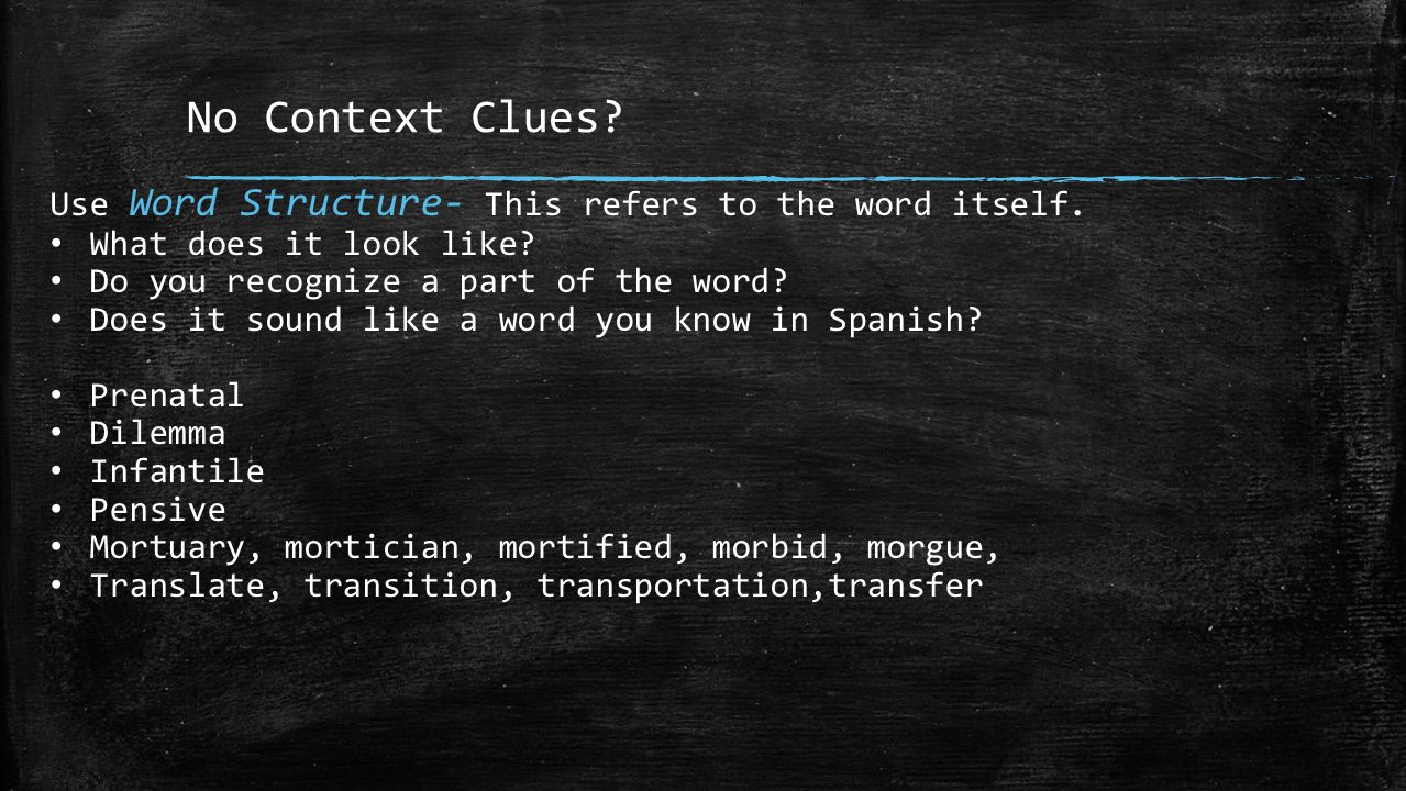 No Context Clues. Use Word Structure- This refers to the word itself.