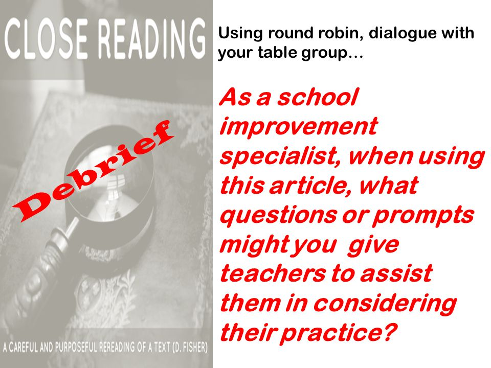 Using round robin, dialogue with your table group… As a school improvement specialist, when using this article, what questions or prompts might you give teachers to assist them in considering their practice.