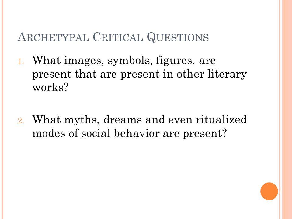 A RCHETYPAL C RITICAL Q UESTIONS 1.