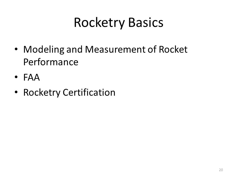 Rocketry Basics Modeling and Measurement of Rocket Performance FAA Rocketry Certification 20