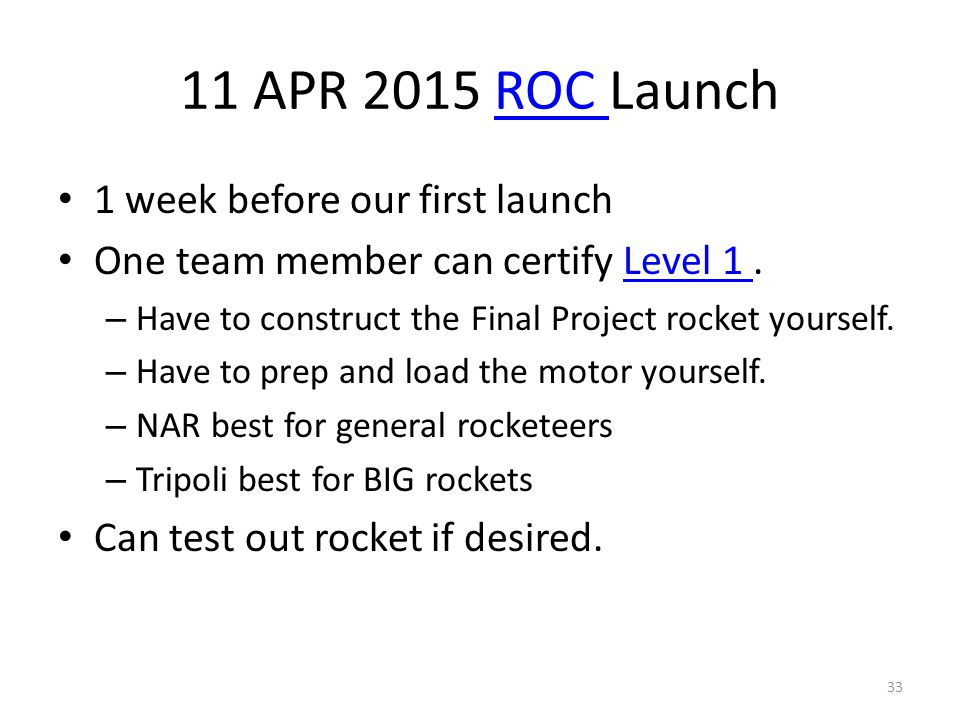 11 APR 2015 ROC LaunchROC 1 week before our first launch One team member can certify Level 1.Level 1 – Have to construct the Final Project rocket yourself.