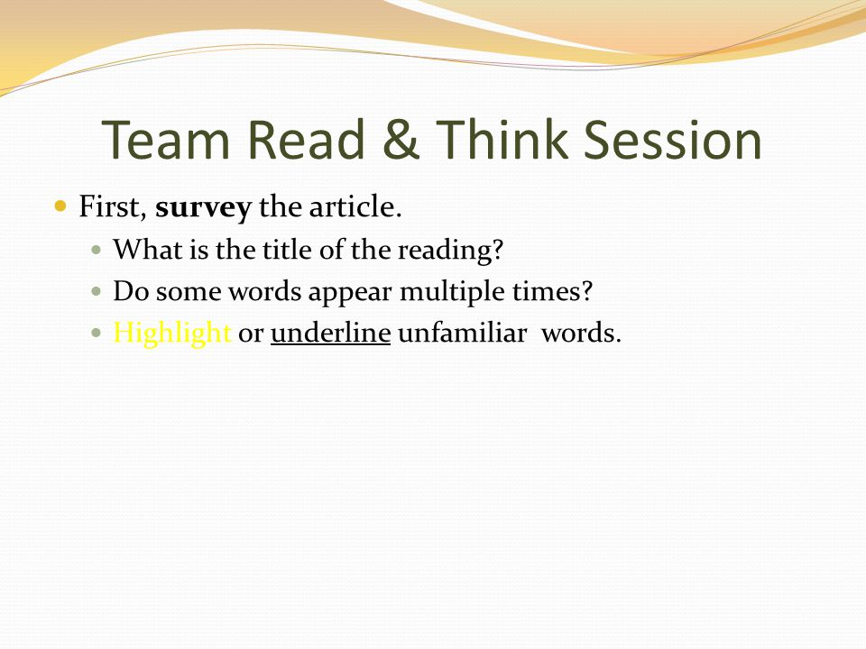 Team Read & Think Session First, survey the article.