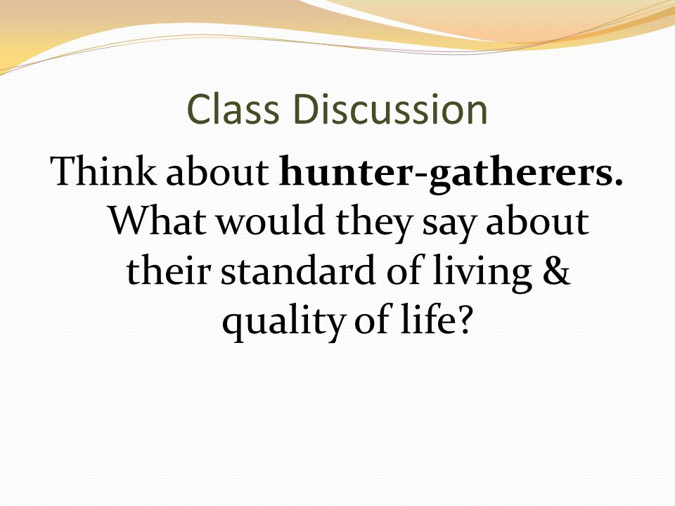 Class Discussion Think about hunter-gatherers.