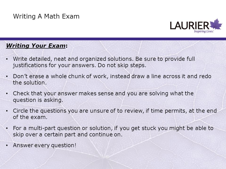 Writing Your Exam: Write detailed, neat and organized solutions.