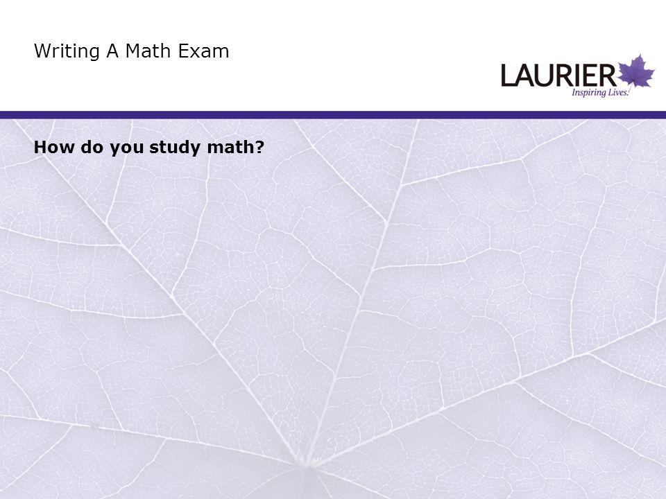 How do you study math Writing A Math Exam