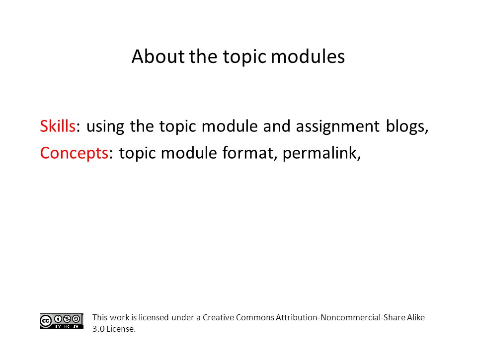Skills: using the topic module and assignment blogs, Concepts: topic module format, permalink, This work is licensed under a Creative Commons Attribution-Noncommercial-Share Alike 3.0 License.