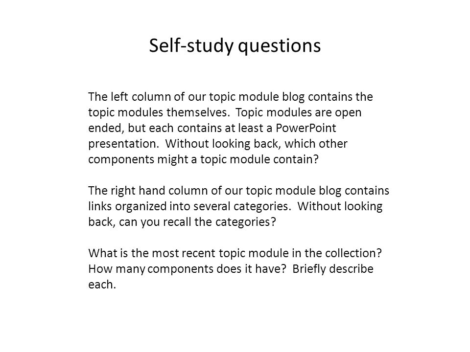 Self-study questions The left column of our topic module blog contains the topic modules themselves.
