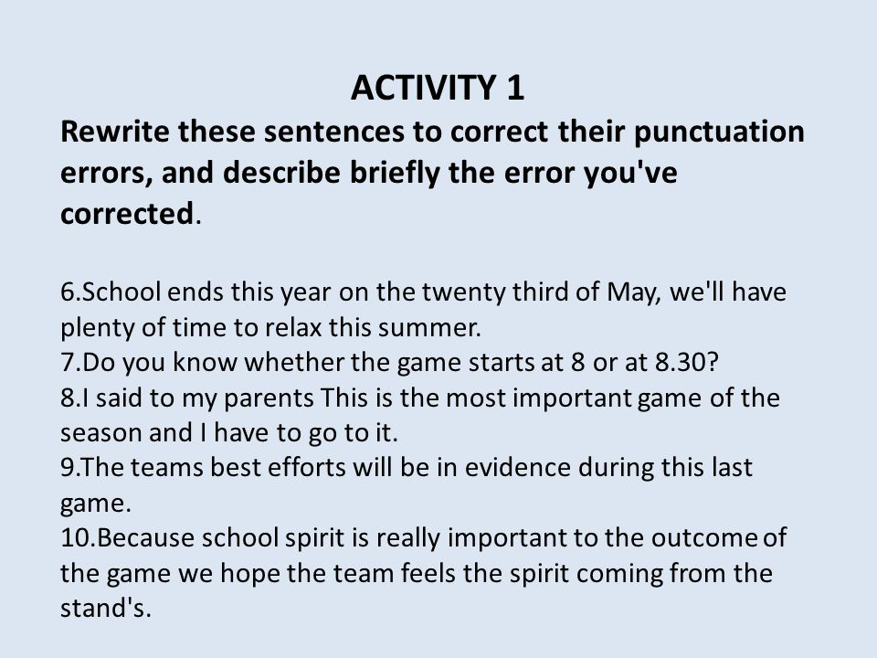 ACTIVITY 1 Rewrite these sentences to correct their punctuation errors, and describe briefly the error you ve corrected.