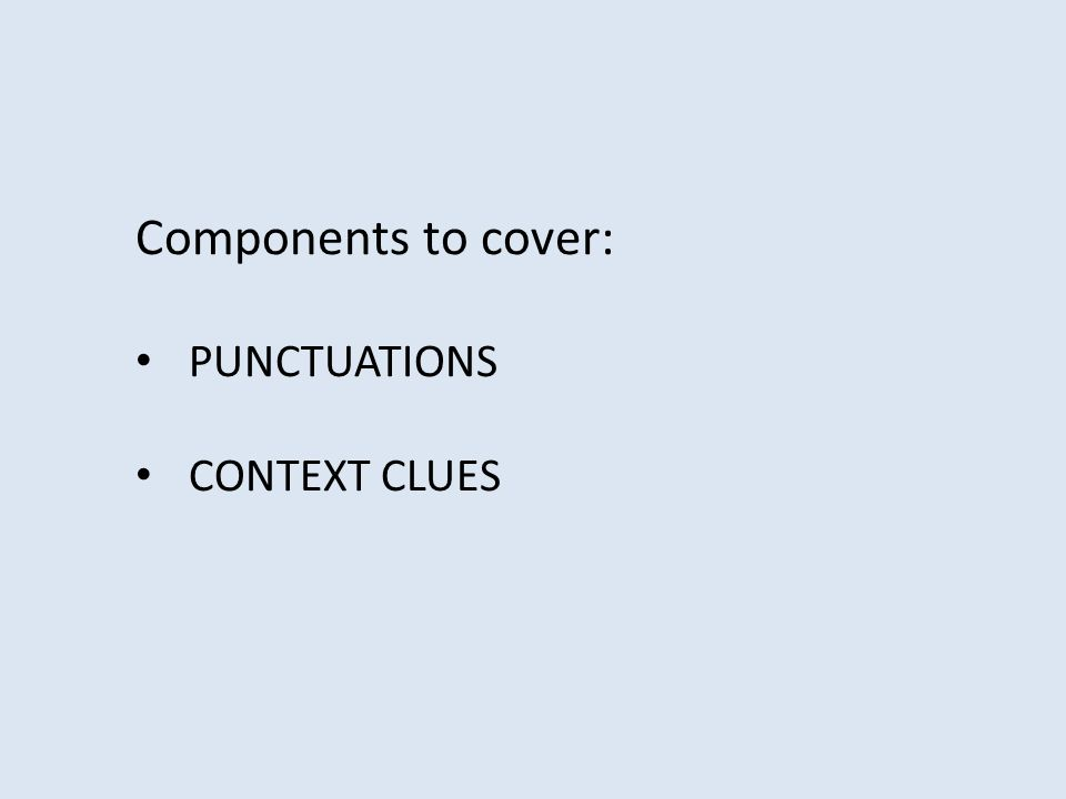 Components to cover: PUNCTUATIONS CONTEXT CLUES