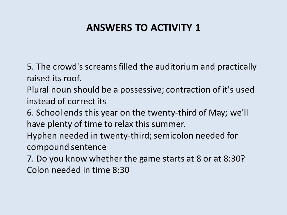 ANSWERS TO ACTIVITY 1 5. The crowd s screams filled the auditorium and practically raised its roof.