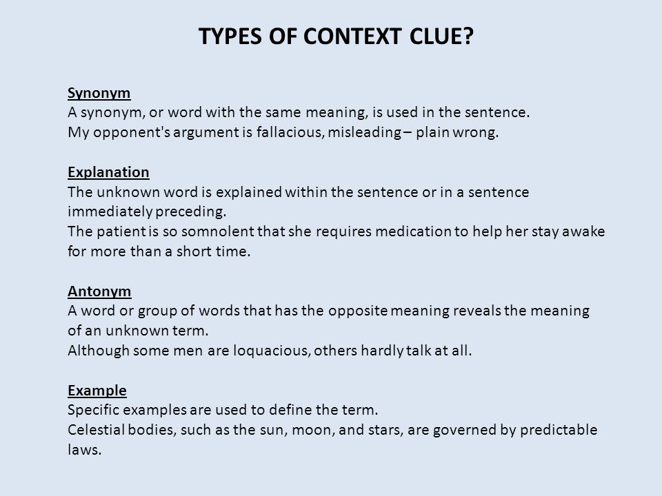 TYPES OF CONTEXT CLUE. Synonym A synonym, or word with the same meaning, is used in the sentence.