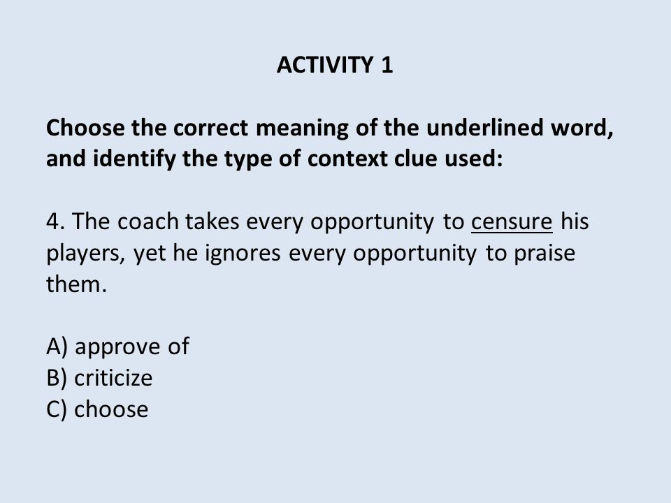ACTIVITY 1 Choose the correct meaning of the underlined word, and identify the type of context clue used: 4.