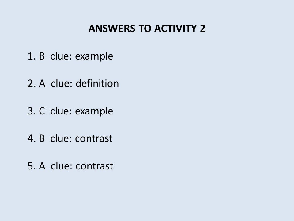 ANSWERS TO ACTIVITY 2 1. B clue: example 2. A clue: definition 3.