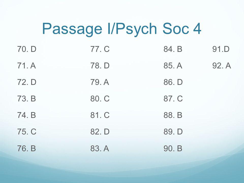 Passage I/Psych Soc 4 70.D77. C84. B91.D 71. A78.