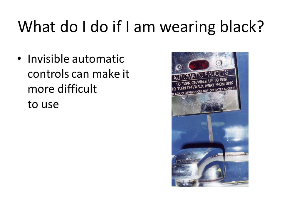 What do I do if I am wearing black? Invisible automatic controls can make it more difficult to use