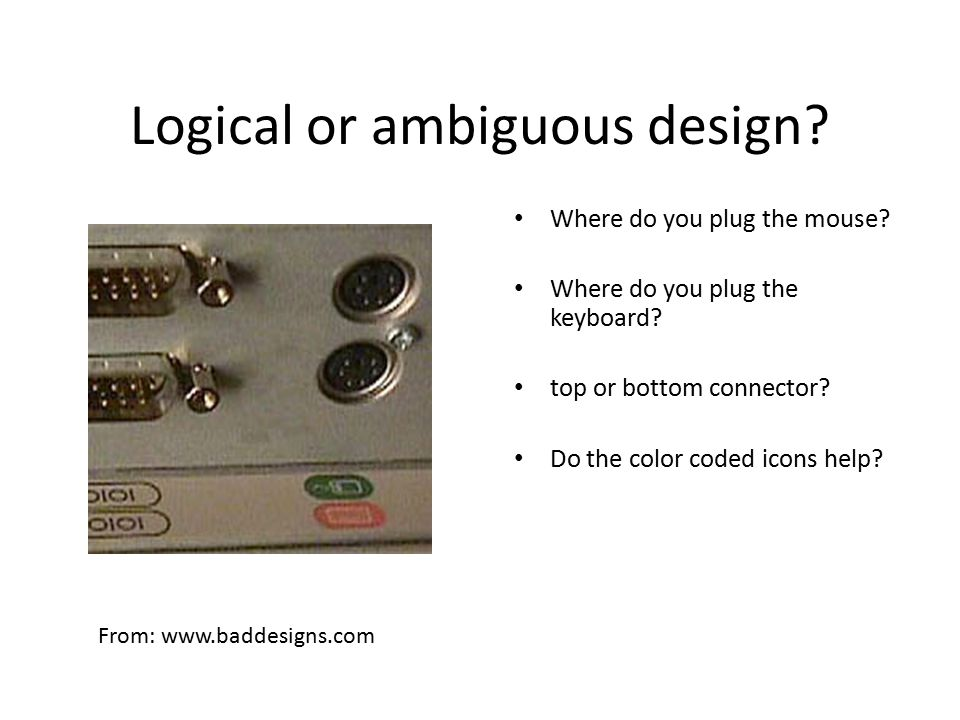 Logical or ambiguous design.Where do you plug the mouse.