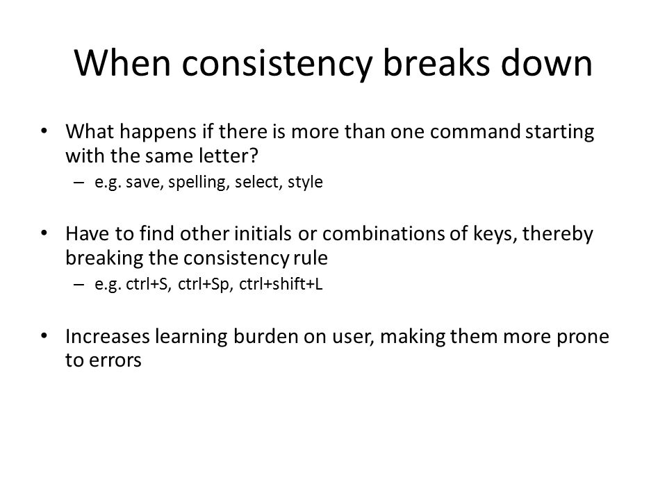 When consistency breaks down What happens if there is more than one command starting with the same letter? – e.g. save, spelling, select, style Have t