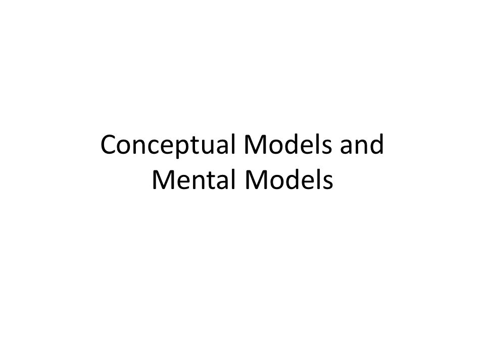 Conceptual Models and Mental Models