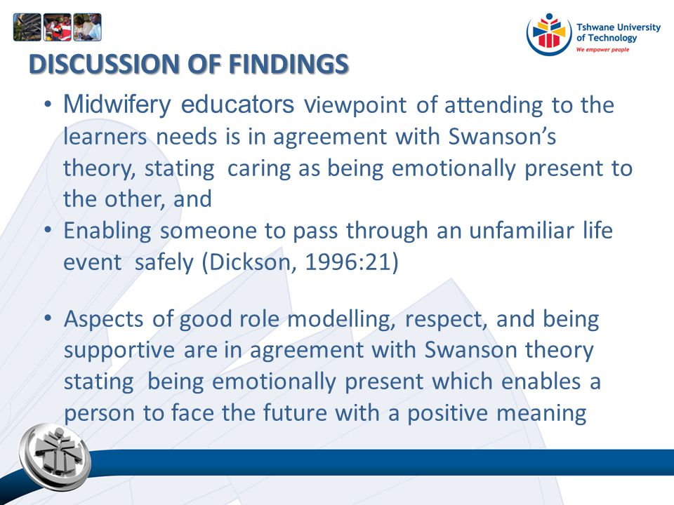 Midwifery educators v iewpoint of attending to the learners needs is in agreement with Swanson's theory, stating caring as being emotionally present t