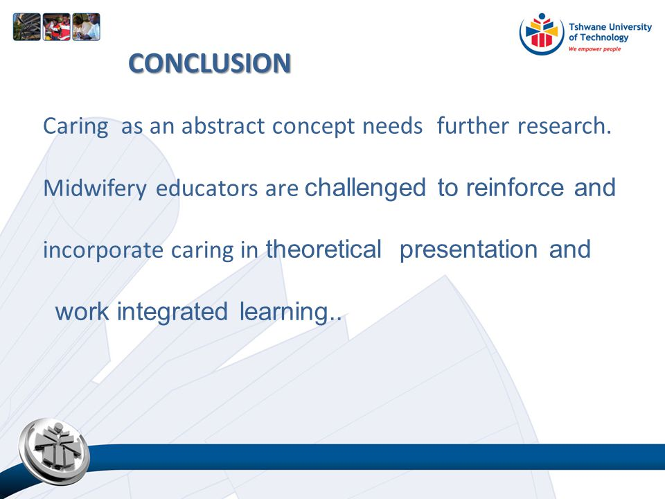 Caring as an abstract concept needs further research. Midwifery educators are challenged to reinforce and incorporate caring in theoretical presentati