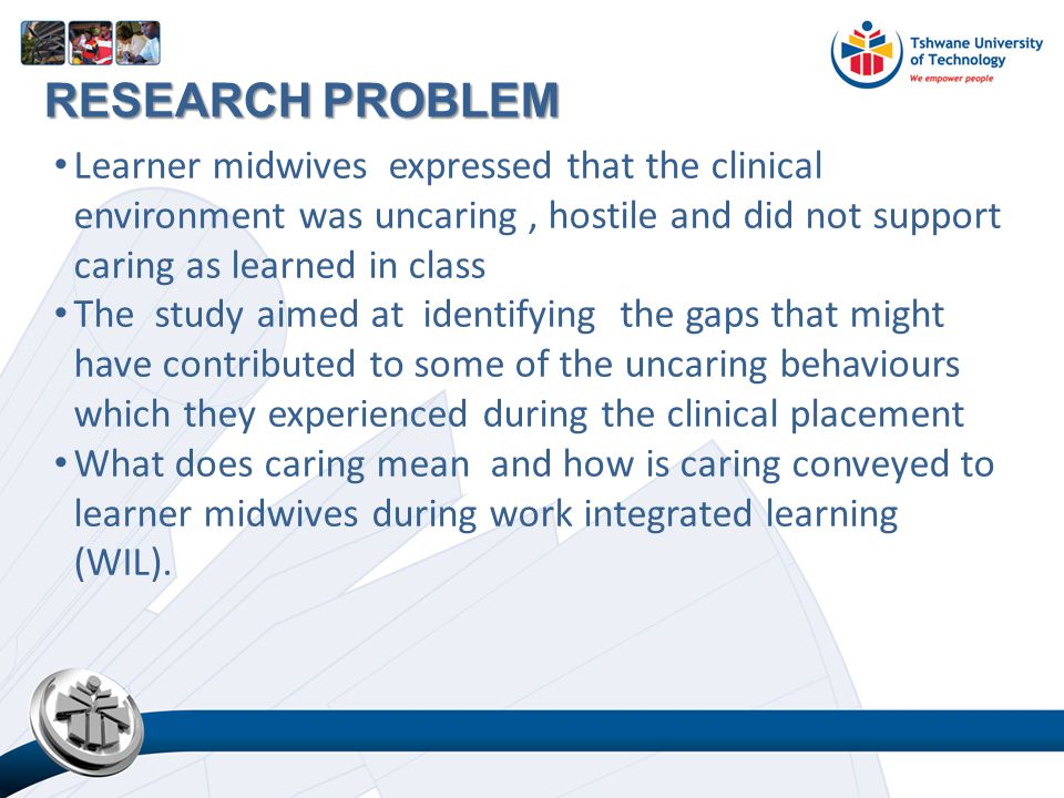 Learner midwives expressed that the clinical environment was uncaring, hostile and did not support caring as learned in class The study aimed at identifying the gaps that might have contributed to some of the uncaring behaviours which they experienced during the clinical placement What does caring mean and how is caring conveyed to learner midwives during work integrated learning (WIL).