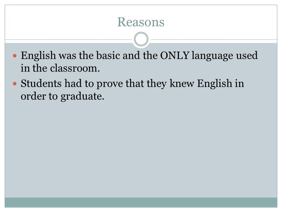 Reasons English was the basic and the ONLY language used in the classroom.
