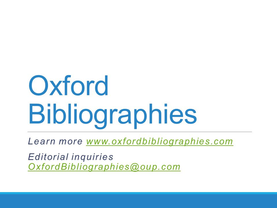 Oxford Bibliographies Learn more www.oxfordbibliographies.comwww.oxfordbibliographies.com Editorial inquiries OxfordBibliographies@oup.com OxfordBibli
