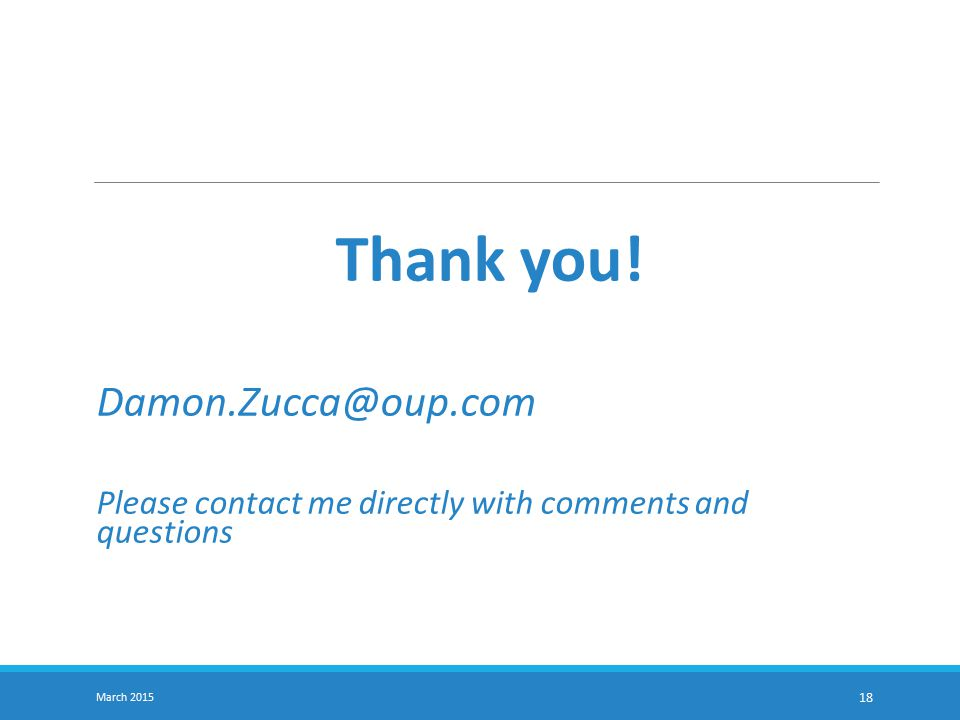 Thank you! Damon.Zucca@oup.com Please contact me directly with comments and questions March 2015 18